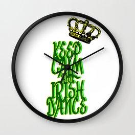 KEEP CALM and IRISH DANCE Wall Clock