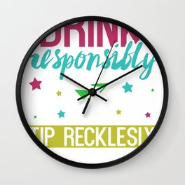 Drink Responsibly Tip Recklessly Wall Clock