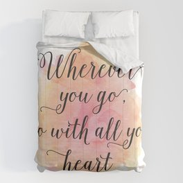 Wherever you go, go with all your heart. Confucius Comforters