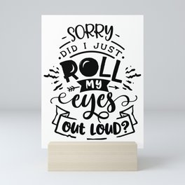 Sorry did I just roll my eyes out loud - Funny hand drawn quotes illustration. Funny humor. Life sayings. Mini Art Print
