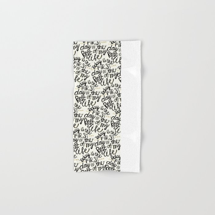 Today Is The First Day Of The Rest Of  Your Life Hand & Bath Towel