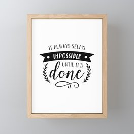 It Always Seems Impossible Until It's Done Inspiration Quote Art  Framed Mini Art Print