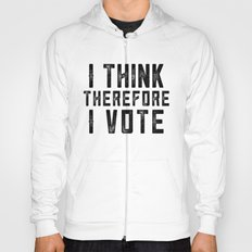 I Think Therefore I Vote Hoody