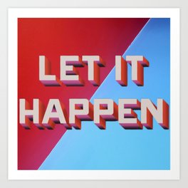 Let It Happen. Art Print