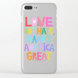 Love, not hate, makes America great Clear iPhone Case