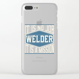 Welder  - It Is No Job, It Is A Mission Clear iPhone Case