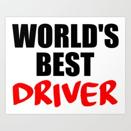 worlds best driver funny saying Art Print