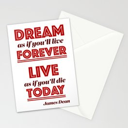 Dream as if you'll live forever, live as if you'll die today. Stationery Cards