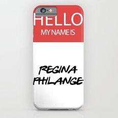 HELLO MY NAME IS... REGINA PHILANGE iPhone 6 Slim Case