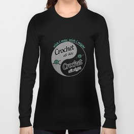 wish i may wish i might crochet all day crochet all night crochet t-shirts Long Sleeve T-shirt