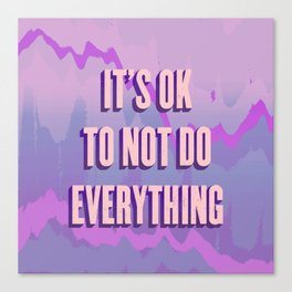 IT'S OK TO NOT DO EVERYTHING Canvas Print