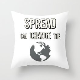 Spread can change the world Throw Pillow