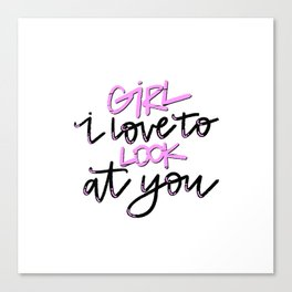 Girl I Love To Look At You - Pink and Black Calligraphy Art Print Canvas Print