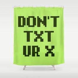 Don't Txt Ur X Shower Curtain