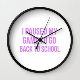 I Paused My Game To Go Back To School Design Wall Clock