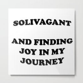 Solivagant And Finding Joy In My Journey Metal Print