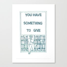 You Have Something to Give  Canvas Print