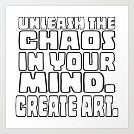 Unleash the Chaos in your Mind. Create Art. (Colour Me version) Art Print