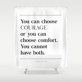You Can Choose Courage or Comfort Brene Brown Quote, Daring Greatly Shower Curtain