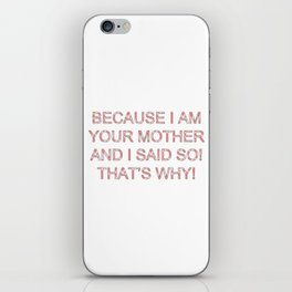 Because I Am Your Mother iPhone Skin