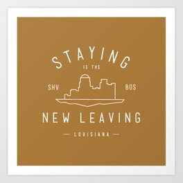 Staying is the New Leaving Art Print