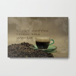 first coffee then the world Metal Print
