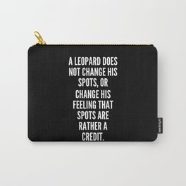 A leopard does not change his spots or change his feeling that spots are rather a credit Carry-All Pouch