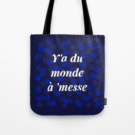 Y'A DU MONDE A 'MESSE Tote Bag