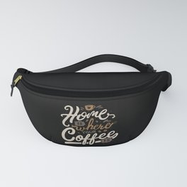 Home is where you coffee is Fanny Pack