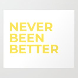 """Never Been Better"" 100 Days of Sunlight Art Print"