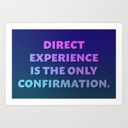 Direct experience is the only confirmation. Art Print