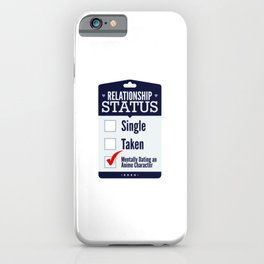 Relationship Status Dating An Anime Character iPhone Case