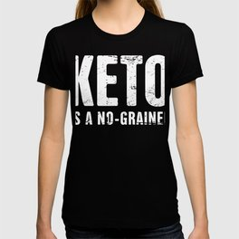 Keto Is A No-Grainer T-shirt