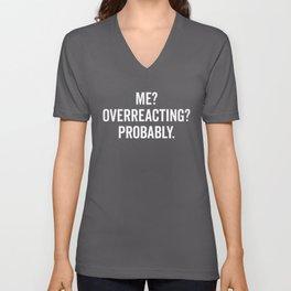 Overreacting Funny Quote Unisex V-Neck