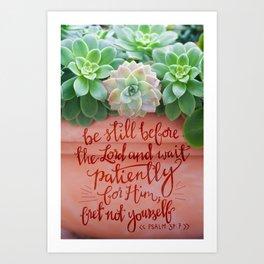 Be Still Psalm 37:7  |  succulents Art Print
