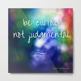 be curious. Metal Print