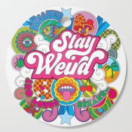 Stay Weird Cutting Board