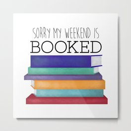 Sorry My Weekend Is Booked Metal Print