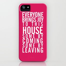 Home wall art typography quote, everyone brings joy to this house, some by coming, some by leaving iPhone Case