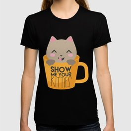 Show Me Your Kitties Awesome Cat Kittens Owners Feline Mammal Kitty Animal Lovers Gift T-shirt