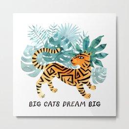 Big Cats Dream Big Metal Print