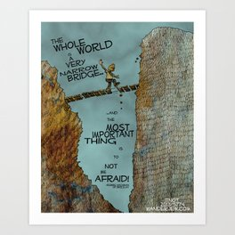 Gesher Tzar Me'od:  The whole world is a very narrow bridge Art Print