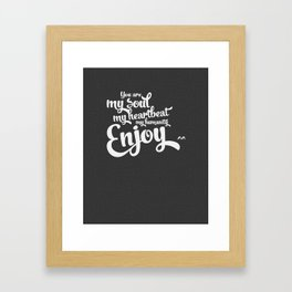 You are my soul, my heartbeat, my humanity... ENJOY^^ Framed Art Print