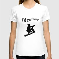 snowboard T-shirts featuring I'd rather snowboard by gbcimages