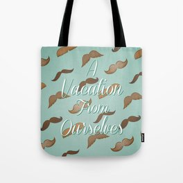 A Vacation From Ourselves Tote Bag