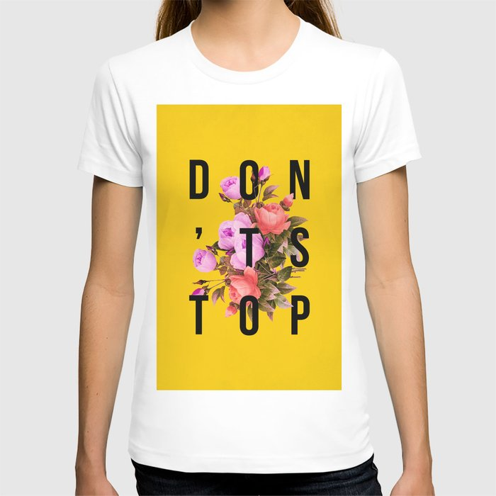 Don't Stop Flower Poster T-shirt