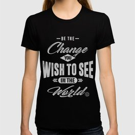 Be the Change - Motivation T-shirt