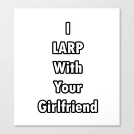 I LARP With Your Girlfriend Canvas Print