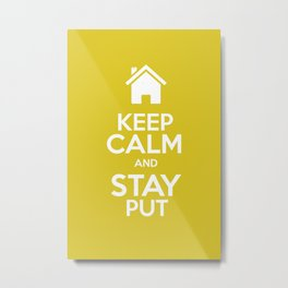 Keep Calm & Stay Put Metal Print