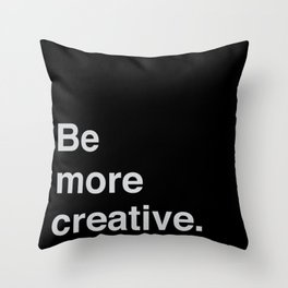 Be more creative Throw Pillow